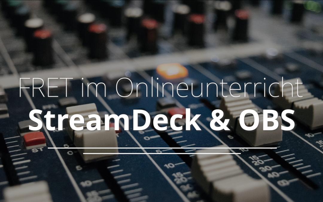 FRET im Onlineunterricht – StreamDeck & OBS